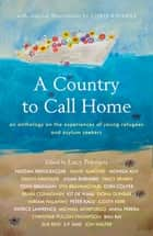 A Country to Call Home: An anthology on the experiences of young refugees and asylum seekers - An anthology on the experiences of young refugees and asylum seekers ebook by Lucy Popescu