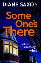 Some One's There - A gripping psychological crime novel for 2021 ebook by Diane Saxon