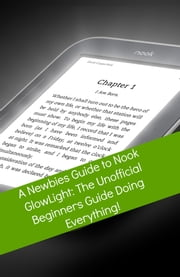A Newbies Guide to Nook GlowLight - The Unofficial Beginners Guide Doing Everything! ebook by Minute Help Guides