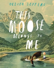 This Moose Belongs to Me ebook by Oliver Jeffers,Oliver Jeffers