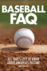 Baseball FAQ - All That's Left to Know About America's Pastime ebook by Tom DeMichael