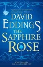 The Sapphire Rose (The Elenium Trilogy, Book 3) ebook by David Eddings