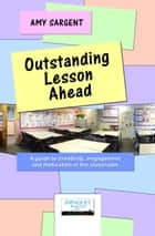 Outstanding Lesson Ahead - A guide to creativity, engagement and motivation in the classroom. ebook by Amy Sargent
