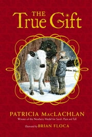 The True Gift - A Christmas Story ebook by Patricia MacLachlan,Brian Floca