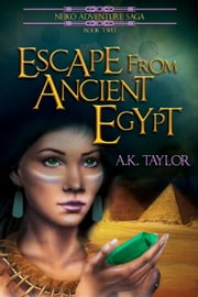 Escape from Ancient Egypt - Neiko Adventure Saga, #2 ebook by A.K. Taylor