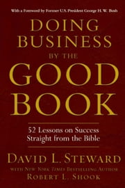 Doing Business by the Good Book - 52 Lessons on Success Straight from the Bible ebook by David Steward,Robert L. Shook