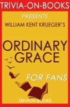 Ordinary Grace: A Novel By William Kent Krueger (Trivia-On-Books) ebook by Trivion Books