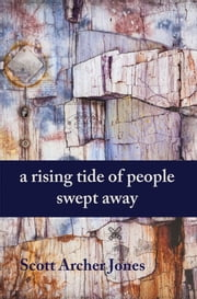 A Rising Tide Of People Swept Away ebook by Scott Archer Jones