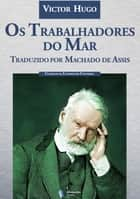 Os Trabalhadores do Mar ebook by Victor HugO, Machado de Assis