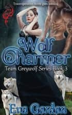 Wolf Charmer, Team Greywolf 電子書 by Eva Gordon