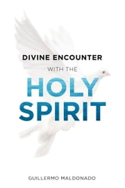 Divine Encounter with the Holy Spirit ebook by Guillermo Maldonado