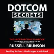 Dotcom Secrets - The Underground Playbook for Growing Your Company Online with Sales Funnels audiobook by Russell Brunson