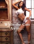 While the Cats Away… ebook by Nikki Moore