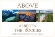 Above Alberta and the Rockies ebook by Russ Heinl,Gillian Birch