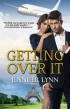 Getting Over It ebook by Jennifer Lynn