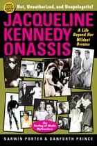 Jacqueline Kennedy Onassis ebook by Darwin Porter,Danforth Prince