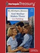 And Mother Makes Three ebook by Liz Fielding