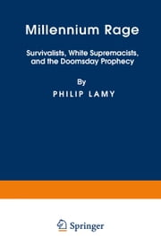 Millennium Rage - Survivalists, White Supremacists, and the Doomsday Prophecy ebook by P. Lamy
