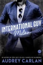 International Guy: Milão - vol. 4 ebook by Audrey Carlan