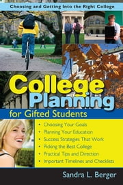 College Planning for Gifted Students - Choosing and Getting into the Right College ebook by Sandra Berger