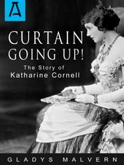 Curtain Going Up! - The Story of Katharine Cornell ebook by Gladys Malvern