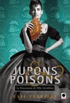 Jupons & poisons (Le Pensionnat de Mlle Géraldine***) ebook by Gail Carriger