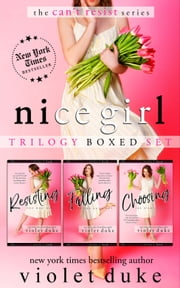 Nice Girl to Love: Trilogy Boxed Set - #1 RESISTING, #2 FALLING, #3 CHOOSING ebook by Violet Duke