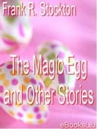 The Magic Egg and Other Stories ebook by eBooksLib