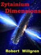 Zytainium: Dimensions ebook by Robert Willgren