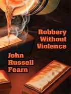 Robbery Without Violence: Two Science Fiction Crime Stories eBook by John Russell Fearn