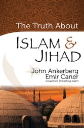 The Truth About Islam and Jihad ebook by John Ankerberg,Emir Caner