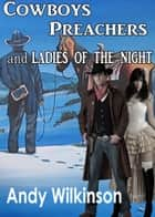 Cowboys, Preachers And Ladies Of The Night ebook by Andy Wilkinson