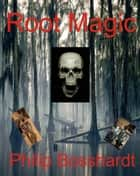 Root Magic ebook by Philip Bosshardt