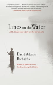 Lines on the Water - A Fly Fisherman's Life on the Miramichi ebook by David Adams Richards