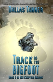 Track of the Bigfoot: Book 2 of The Cryptids Trilogy ebook by Dallas Tanner