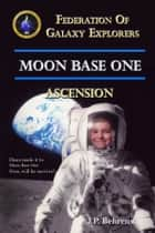 Moon Base One: Ascension ebook by J.P. Behrens