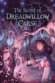 The Secret of Dreadwillow Carse ebook by Brian Farrey