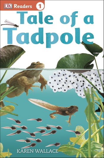 DK Readers L1: Tale of a Tadpole ebook by Karen Wallace