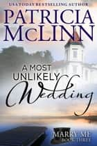 A Most Unlikely Wedding (Marry Me Series) ebook by Patricia McLinn