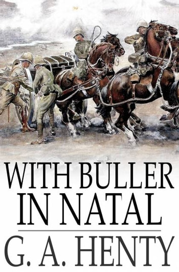 With Buller in Natal - Or, A Born Leader ebook by G. A. Henty
