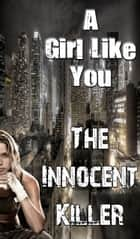 A Girl Like You - The Innocent Killer 1 ebook by Linda Moore