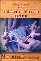 The Thirty-third Hour - A Novel ebook by Mitchell Chefitz