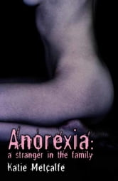 Anorexia - A Stranger in the Family ebook by Katie Metcalfe