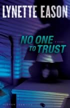 No One to Trust (Hidden Identity Book #1) ebook by Lynette Eason