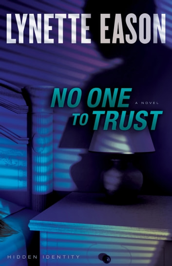 No One to Trust (Hidden Identity Book #1) - A Novel eBook by Lynette Eason