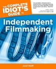 The Complete Idiot's Guide to Independent Filmmaking