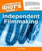 The Complete Idiot's Guide to Independent Filmmaking ebook by Josef Steiff