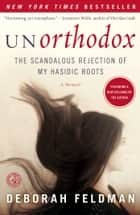 Unorthodox - The Scandalous Rejection of My Hasidic Roots ebook by Deborah Feldman