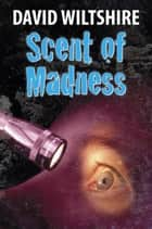 Scent of Madness ebook by David Wiltshire