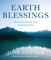 Earth Blessings - Prayers, Poems and Meditations ebook by June Cotner